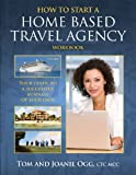 How to Start a Home Based Travel Agency Workbook, Tom Ogg and M. Joanie Ogg Ctc, 1484162080