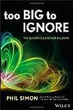 Too Big to Ignore, Phil Simon, 1118638174