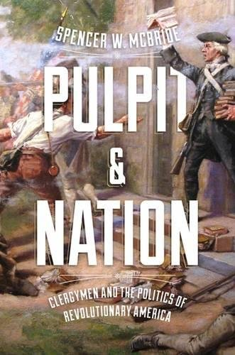 Pulpit and Nation: Clergymen and the Politics of Revolutionary America (Jeffersonian America)