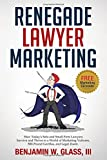 law firms - Renegade Lawyer Marketing: What Today's Solo and Small Firm Lawyers Do to Survive and Thrive in a World of Marketing Vultures, 800-Pound Gorillas and LegalZoom