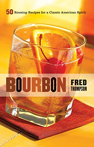 Bourbon: 50 Rousing Recipes for a Classic American Spirit (50 Series) by Fred Thompson