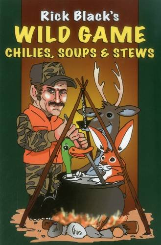 Wild Game: Chilies, Soups, & Stews by Rick Black