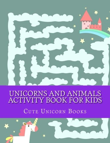 Download Unicorns and Animals Activity Book For Kids: Fun Mazes, Dot to Dot, Coloring, Matching, Crosswords book for Kids Ages 3-5,4-8, 5-12 pdf