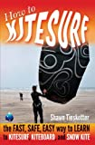 HOW TO KITESURF ON LAND, SAND, WATER AND SNOW: THE FAST, SAFE, EASY WAY to LEARN to KITESURF, KITEBOARD, and SNOW KITE