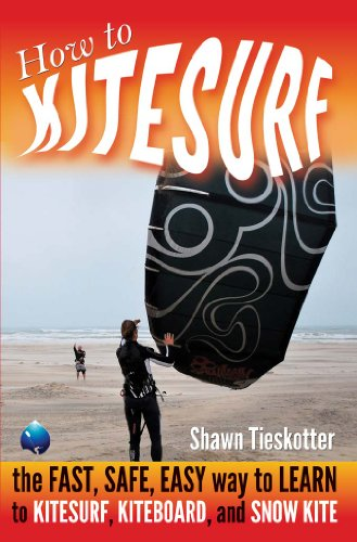 HOW TO KITESURF ON LAND, SAND, WATER AND SNOW: THE FAST, SAFE, EASY WAY to LEARN to KITESURF, KITEBOARD, and SNOW KITE (English Edition)