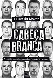 Cabeça Branca: A caçada ao maior narcotraficante do Brasil