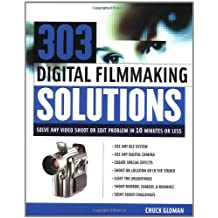 303 Digital Filmmaking Solutions: Solve Any Video Shoot or Edit Problem in Ten Minutes or Less (Digital Video/Audio)
