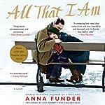 All That I Am: A Novel | Anna Funder