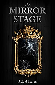 The Mirror Stage (The Imago Trilogy Book 1) by [Stone, J.J.]