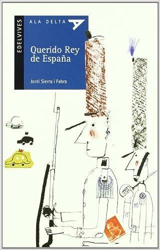 Querido Rey de España: 48 (Ala Delta - Serie azul): Amazon.es: Sierra i Fabra, Jordi, Zabala Herrero, Javier: Libros