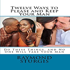 Twelve Ways to Please and Keep Your Man Audiobook