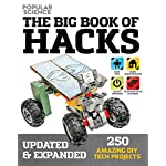 The Big Book of Hacks (Popular Science) – Revised Edition: 264 Amazing DIY Tech Projects