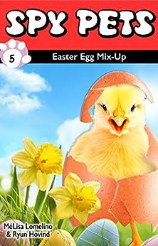 Spy Pets 5: Easter Egg Mix-Up by [Lomelino, MéLisa, Hovind, Ryun]