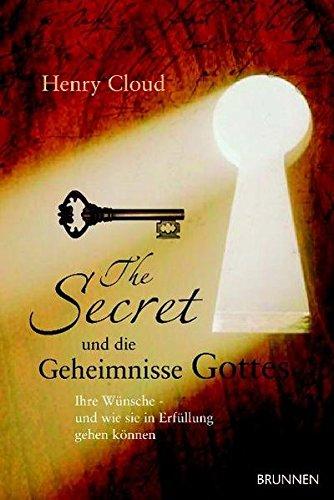 The Secret und die Geheimnisse Gottes. Ihre Wünsche - und wie sie in Erfüllung gehen können