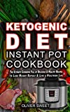 Ketogenic Diet Instant Pot Cookbook: The Ultimate Cookbook Full of Delicious & Healthy Recipes to Lose Weight Rapidly & Live a Healthier Life (Ketogenic Diet Instant Pot Cookbook Series 1)