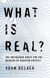 Book Cover: What Is Real?: The Unfinished Quest for the Meaning of Quantum Physics