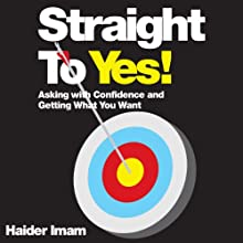 Straight to Yes!: Asking with Confidence and Getting What You Want Audiobook by Haider Imam Narrated by Steven Kynman