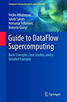 Guide to DataFlow Supercomputing: Basic Concepts, Case Studies, and a Detailed Example Front Cover