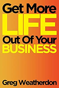 Get More Life Out Of Your Business by Greg Weatherdon ebook deal