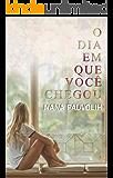 O Dia em que você chegou (Portuguese Edition)