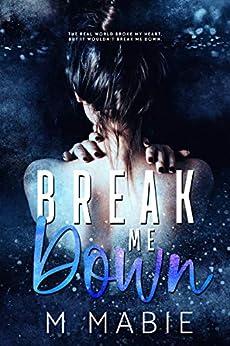 Break Me Down (The Breaking Trilogy Book 2) by [Mabie, M.]