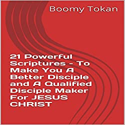 21 Powerful Scriptures - To Make You a Better Disciple and a Qualified Disciple Maker for Jesus Christ