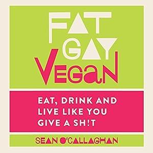 Fat Gay Vegan Audiobook