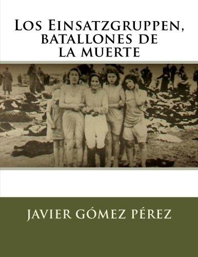 Los Einsatzgruppen, batallones de la muerte (Spanish Edition) [Javier Gomez Perez] (Tapa Blanda)