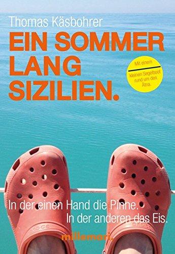 Ein Sommer lang Sizilien.: In der einen Hand die Pinne. In der anderen das Eis.