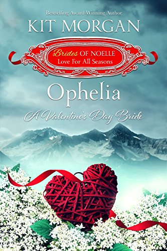 Ophelia: A Valentine's Day Bride (Brides of Noelle, Love For All Seasons Book 1) cover