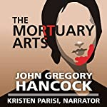 The Mortuary Arts | John Gregory Hancock