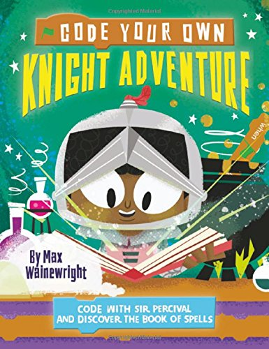 Code Your Own Knight Adventure: Code With Sir Percival and Discover the Book of Spells (Little Coders)