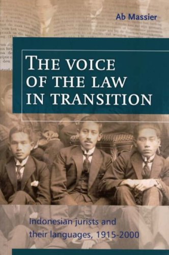 The Voice of the Law in Transition: Indonesian Jurists and Their Languages, 1915-2000 (Verhandelingen) by Brill Academic Pub