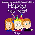 Happy New Year!: Rebekah, Mouse, & RJ: Special Edition | PJ Ryan