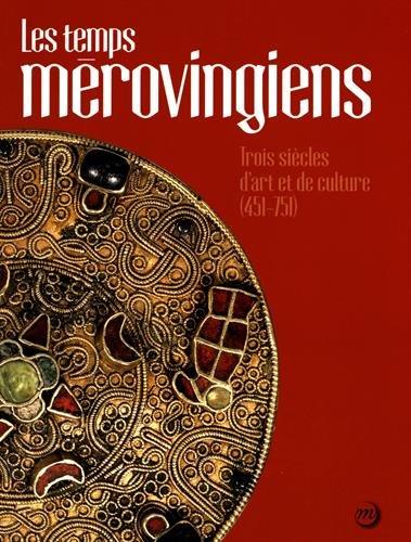 Les temps mérovingiens : Trois siècles d'art et de culture (451-751)