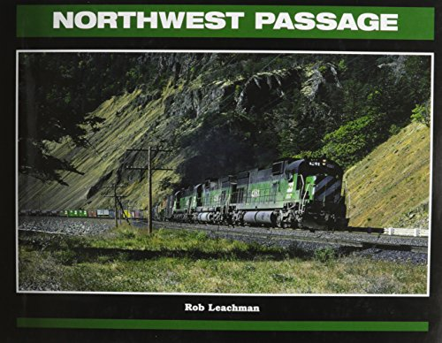 Northwest Passage: Twenty-Five Years of the Burlington Northern in the Pacific - Railroad Burlington Route