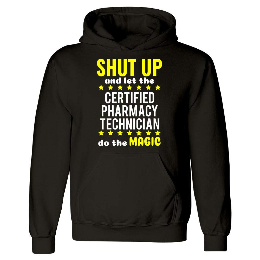 Shut Up and Let The Certified Pharmacy Technician Do The Magic Hoodie