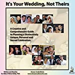 It's Your Wedding, Not Theirs: A Creative and Comprehensive Guide to Planning a Distinctively Unique, Personal and Sacred Celebration | Miles O'Brien Riley, PhD
