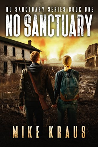 No Sanctuary - The Thrilling Post-Apocalyptic Survival Series: No Sanctuary Series - Book 1 by [Kraus, Mike]