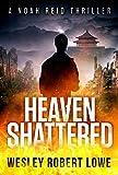 HEAVEN SHATTERED: An Action Thriller Novel (Noah Reid Series, Action, Mystery & Suspense Book 2)