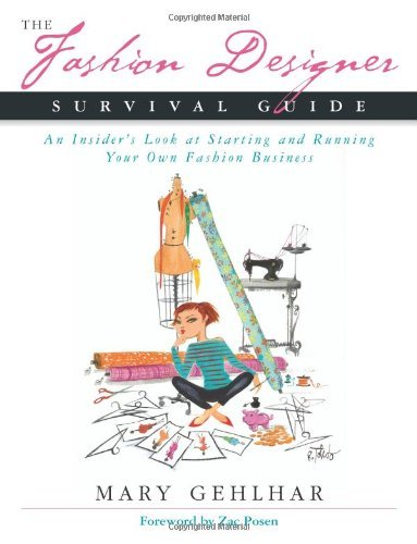 The Fashion Designer Survival Guide: An Insider's Look at Starting and Running Your Own Fashion Business by Mary Gehlhar (2005-09-01)