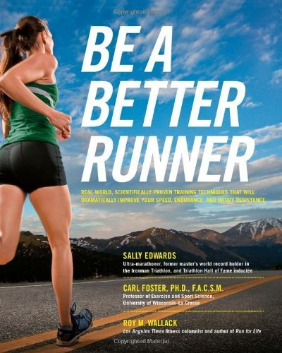 Be A Better Runner: A Complete Guide for the Running Enthusiast-improve your stride, avoid injuries, get the hottest equipment, train effectively for any race-and run far by Edwards, Sally, Foster, Carl (2011) Paperback