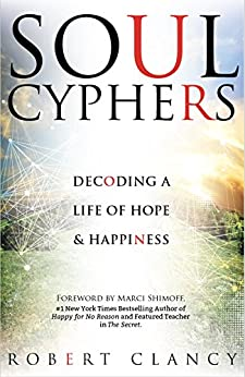 Soul Cyphers: Decoding a Life of Hope and Happiness by [Clancy, Robert]