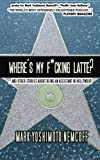 Where's My FCking Latte? (and Other Stories about Being an Assistant in Hollywood), Mark Nemcoff, 0976804034