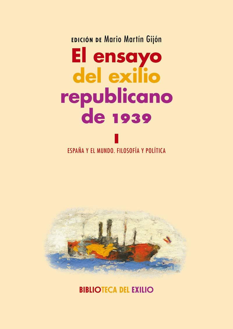 El ensayo del exilio republicano de 1939. I: España y el mundo. Filosofía y política. Serie