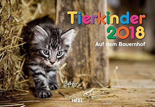 Tierkinder auf dem Bauernhof 2018: Der Sympathische Tierkinder-Kalender mit den charmanten Namen