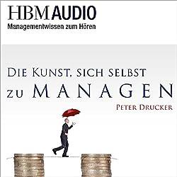 Die Kunst, sich selbst zu managen (Managementwissen zum Hören - HBM Audio)
