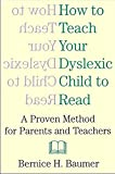How To Teach Your Dyslexic Child: A Proven Method for Parents and Teachers
