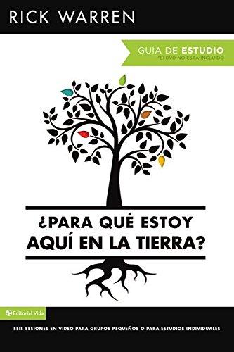 - ¿Para qué estoy aquí en la tierra?  Guía de estudio: Seis sesiones para grupos pequeños o para estudios individuales (Spanish Edition)
