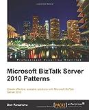 Microsoft BizTalk Server 2010 Patterns, Dan Rosanova, 184968460X